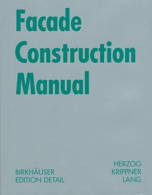 Facade Construction Manual - Herzog, Thomas, and Krippner, Roland, and Lang, Werner