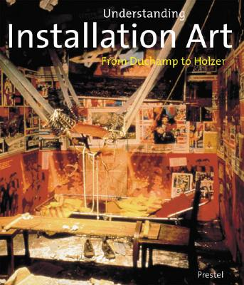 Understanding Installation Art: From Duchamp to Holzer - Rosenthal, Mark