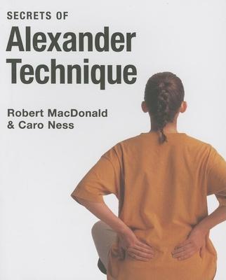 Secrets of Alexander Technique - Macdondald, Robert, and Ness, Caro