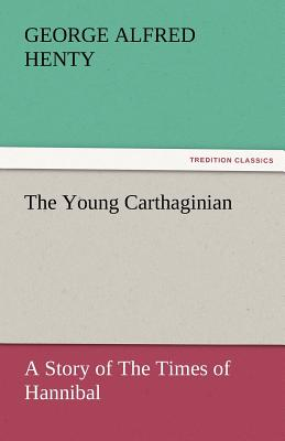 The Young Carthaginian - Henty, George Alfred