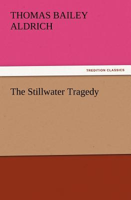 The Stillwater Tragedy - Aldrich, Thomas Bailey