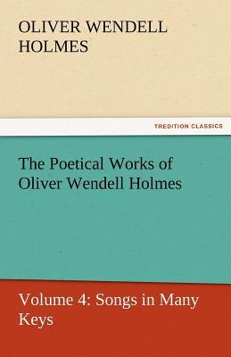 The Poetical Works of Oliver Wendell Holmes - Holmes, Oliver Wendell, Jr.