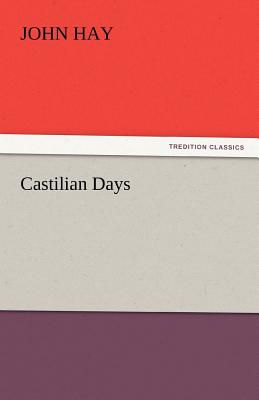 Castilian Days - Hay, John