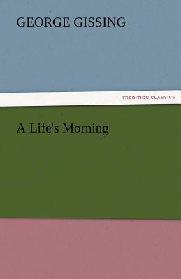 A Life's Morning - Gissing, George
