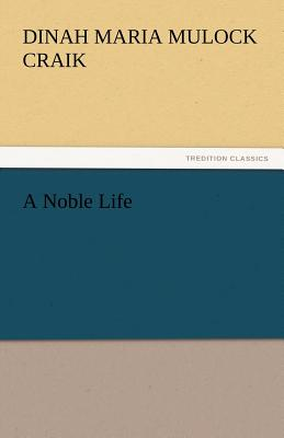 A Noble Life - Craik, Dinah Maria Mulock