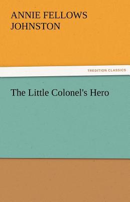 The Little Colonel's Hero - Johnston, Annie F