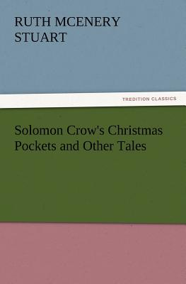 Solomon Crow's Christmas Pockets and Other Tales - Stuart, Ruth McEnery
