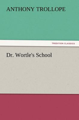Dr. Wortle's School - Trollope, Anthony