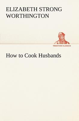 How to Cook Husbands - Worthington, Elizabeth Strong