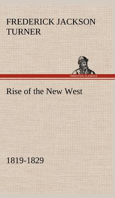 Rise of the New West, 1819-1829 - Turner, Frederick Jackson