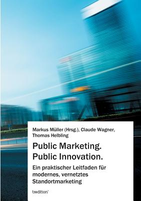 Public Marketing. Public Innovation. - Muller, Markus, and Wagner, Claude, and Helbling, Thomas