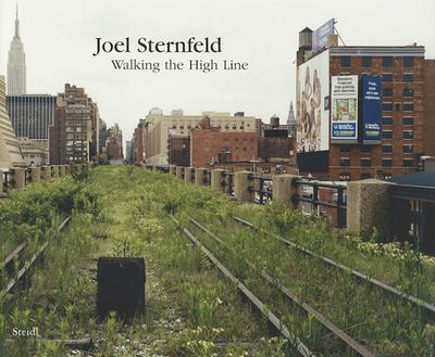 Walking the High Line - Sternfeld, Joel (Photographer), and Gopnik, Adam, and Stilgoe, John
