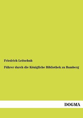 F Hrer Durch Die K Nigliche Bibliothek Zu Bamberg - Leitschuh, Friedrich