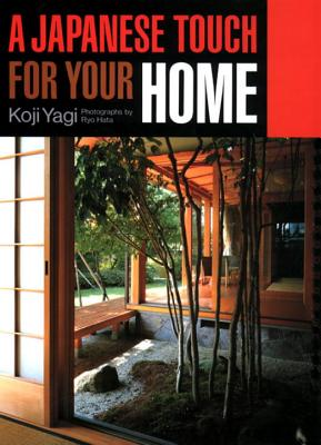 A Japanese Touch for Your Home - Yagi, Koji, and Hata, Ryo (Photographer), and Williams, Mark B (Translated by)