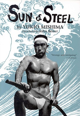 Sun and Steel - Mishima, Yukio, and Bester, John (Translated by)