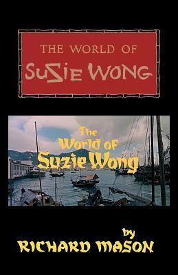 The World of Suzie Wong - Mason, Richard, and Sloan, Sam (Introduction by)