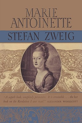 Marie Antoinette the Portrait of an Average Woman - Zweig, Stefan, and Paul, Eden (Translated by), and Sloan, Sam (Foreword by)