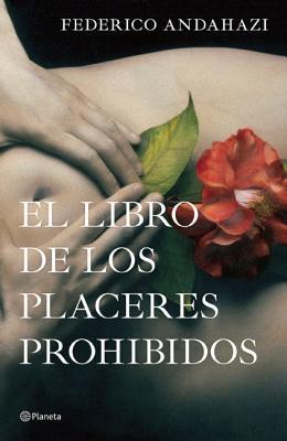 El Libro de Los Placeres Prohibidos - Andahazi, Federico