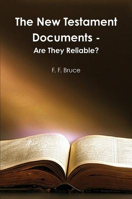 The New Testament Documents: Are They Reliable? - Bruce, F F