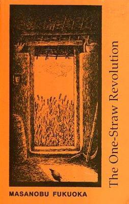 One-straw Revolution: Introduction to Natural Farming - Fukuoka, Masanobu, and Pearce, C. (Translated by)
