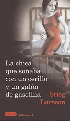 La Chica Que Sonaba Con Un Cerillo y Un Galon de Gasolina: The Girl Who Played with Fire - Larsson, Stieg