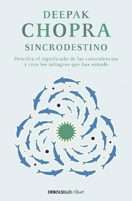 Sincro Destino: Descifra el Significado Oculto de las Coincidencias en Tu Vida y Crea los Milagros Que Has Sonado - Chopra, Deepak, Dr., and Clark, Gerardo Hernandez (Translated by)