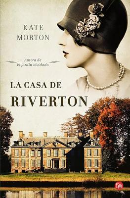 La Casa de Riverton (the House at Riverton: A Novel) - Morton, Kate