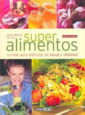 Guia Basica de Los Super Alimentos - Varios, and Ortemberg, Adriana