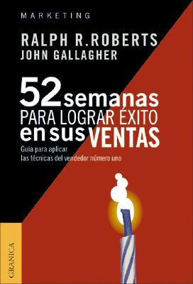 52 Semanas Para Lograr Exito en Sus Ventas: Guia Para Aplicar las Tecnicas del Vendedor Numero Uno - Roberts, Ralph R, and Gallagher, John