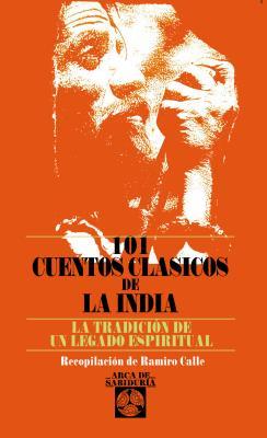 101 Cuentos Clasicos de la India: La Tradicion de un Legado Espiritual - Calle, Ramiro