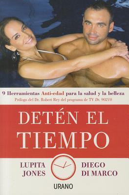 Deten el Tiempo: 9 Herramientas Anti-Edad Para la Salud y Belleza - Jones, Lupita, and Di Marco, Diego, and Rey, Robert (Prologue by)