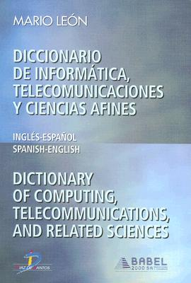 Diccionario de Informatica, Telecomunicaciones y Ciencias Afines/Dictionary Of Computing, Telecommunications, And Related Sciences: Ingles-Espanol/Spanish-English - Leon, Mario