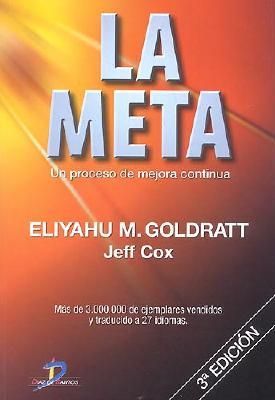 La Meta: Un Proceso de Mejora Continua - Goldratt, Eliyahu M, and Cox, Jeff