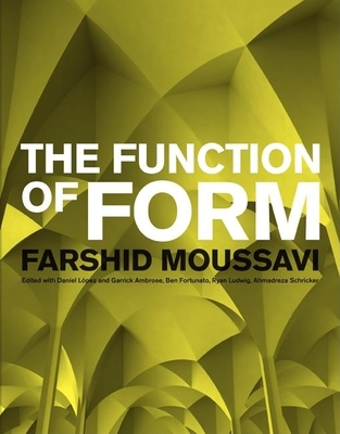 The Function of Form - Moussavi, Farshid, and Lopez, Daniel (Editor), and Ambrose, Garrick (Editor)