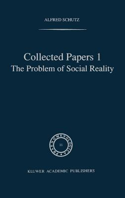 Collected Papers I. the Problem of Social Reality - Schutz, Alfred (Editor), and Natanson, Maurice Alexander (Editor), and Van Breda, H L (Editor)