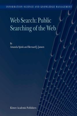 Web Search: Public Searching of the Web - Spink, Amanda, and Jansen, Bernard J.