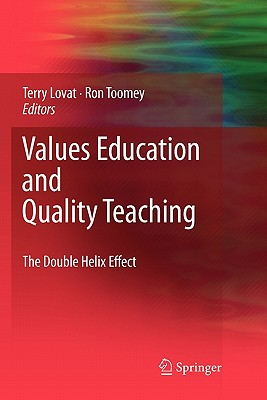 Values Education and Quality Teaching: The Double Helix Effect - Lovat, Terence (Editor), and Toomey, Ron (Editor)
