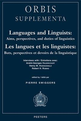 Languages and Linguists: Aims, Perspectives, and Duties of Linguistics / Les Langues Et Les Linguistes: Buts, Perspectives Et Devoirs de La Linguistique Interviews with / Entretiens Avec: Andre-Georges Haudricourt, Henry M. Hoenigswald, Robert H. Robins - Peters, E, and Swiggers, P