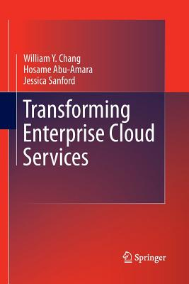 Transforming Enterprise Cloud Services - Chang, William y, and Abu-Amara, Hosame, and Sanford, Jessica Feng