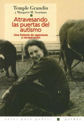 Atravesando las Puertas del Autismo: Una Historia de Esperanza y Recuperacion - Grandin, Temple, and Scariano, Margaret M