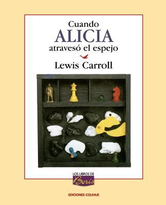 Cuando Alicia Atraveso El Espejo - Carroll, Lewis, and Roldan, Gustavo (Illustrator), and Montes, Graciela (Translated by)