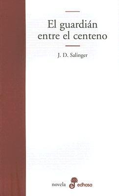 El Guardian Entre El Centeno - Salinger, J D, and Criado, Carmen (Translated by)