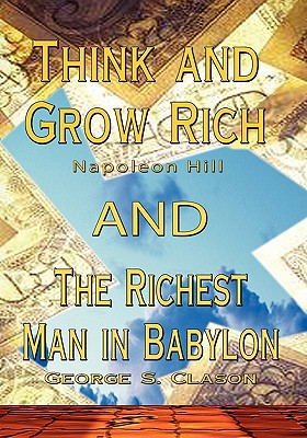 Think and Grow Rich by Napoleon Hill and Richest Man in Babylon by George S. Clason - Hill, Napoleon, and Clason, George S, and Carrasco Soto, Raul A