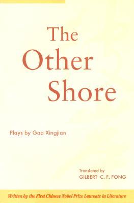 The Other Shore: Plays by Gao Xingjian - Gao, Xingjian, and Xingjian, Gao, Professor, and Fong, Gilbert C F, Professor