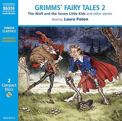 Grimm's Fairy Tales, Volume 2: The Wolf and the Seven Little Kids, the Pack of Ragamuffins, Brother and Sister, the Three Snake-Leaves, the Boots of Buffalo-Leather, the Drummer, and Others - Brothers Grimm, and Paton, Laura (Read by)