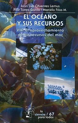 El Oceano y Sus Recursos: Volumen 8: El Aprovechamiento de los Recursos del Mar - Lemus, Juan Luis Cifuentes, and Torres-Garcia, Maria Del Pilar, and Frias-Mondragon, Marcela