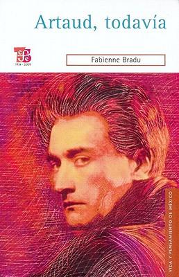 Artaud, Todavia - Bradu, Fabienne