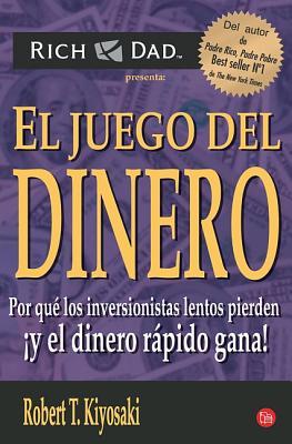 El Juego del Dinero: Porque los Inversionistas Lentos Pierden y el Dinero R Apido Gana! - Kiyosaki, Robert T, and Lechter, Sharon L, C.P.A.