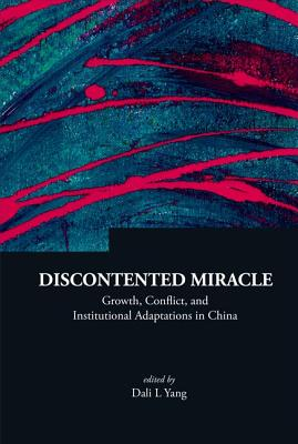 Discontented Miracle: Growth, Conflict, and Institutional Adaptations in China - Yang, Dali L (Editor)