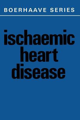 Ischaemic Heart Disease - De Haas, J H (Editor)